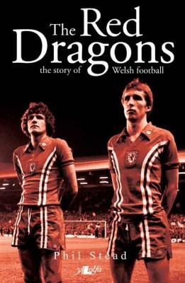 Llun o 'The Red Dragons: The Story of Welsh Football (hb)' 